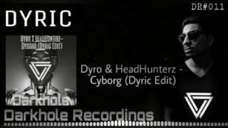 Dyro & HeadHunterz - Cyborg (Dyric Edit)