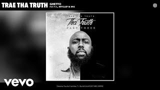 Trae tha Truth - Ghetto (Audio) ft. T.I., Wyclef, Ink
