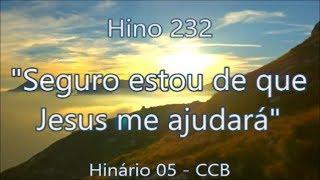 Hino 232 -  Seguro estou de que Jesus me ajudará - H05 CCB