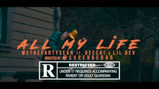 Wethepartysean - All my Life ft. Youngin Geechi & Lil Dev | Dir. @Supergebar