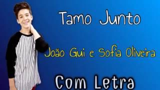 Tamo Junto - João Guilherme e Sofia Oliveira [Com Letra]
