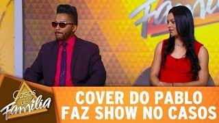 Casos de Família (05/06/17) - Cover do Pablo faz show no Casos