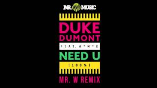Duke Dumont - Need U 100% (Mr W Remix)