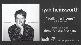 Ryan Hemsworth - Walk Me Home (with Lontalius)