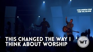 This changed the way I think about worship