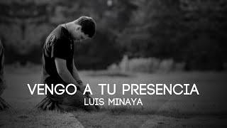 Vengo a tu Presencia - Luis Minaya
