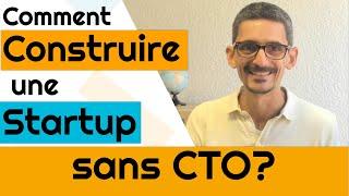Construire une startup sans CTO ou co fondateur technique