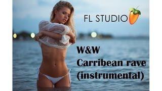 W&W - Carribean rave (short instrumental remix) (FL studio)