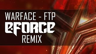 Warface - FTP (E-Force Remix)