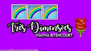 Thayná Bitencourt - Três Dimensões - (Com Letra) Carinha de Anjo