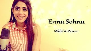 Enna Sona- AR Rahman Ft.Arijit Singh |Female Cover- Raveen Anand ft. Nikhil Sharma