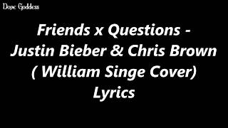 Friends x Questions - Justin Bieber x Chris brown (William Singe Cover Lyrics)