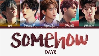 DAY6 (데이식스) - Somehow (어쩌다 보니) (Color Coded Lyrics Eng/Rom/Han)