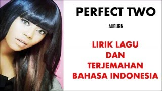 PERFECT TWO - AUBURN| LIRIK LAGU DAN TERJEMAHAN BAHASA INDONESIA