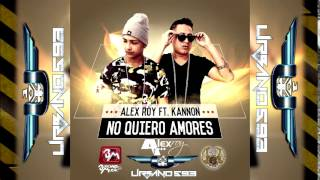 Alex Roy ft Kannon – No Quiero Amores @AlexRoyMusic @kannon593