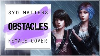 SYD MATTERS - Obstacles | Life is Strange | Female Cover