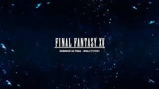 Somnus Ultima - Final Fantasy XV Remix