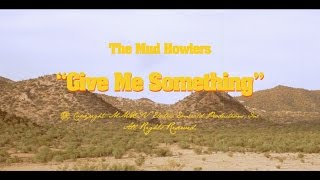 The Mud Howlers - Give Me Something (Official Video)