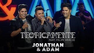 Jonathan & Adam part. Felipe Araújo - Teoricamente