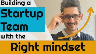 Building a startup team wih the right mindset