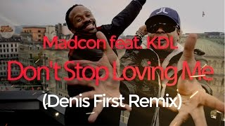 Madcon feat. KDL - Don't Stop Loving Me (Denis First Remix)