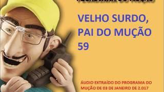 PEGADINHA DO MUÇÃO- VELHO SURDO, PAI DO MUÇÃO 59