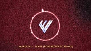 Maroon 5 - Maps (Elektrovertz Remix)