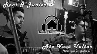 STUDIO SOM HOUSE   Roni & Junior - Até Você Voltar [Henrique & Juliano] (FULL HD)
