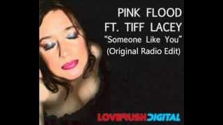 Pink Flood feat. Tiff Lacey - Someone Like You (Original Radio Edit)[HD]