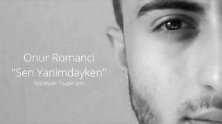 Onur Romanci - Sen Yanımdayken