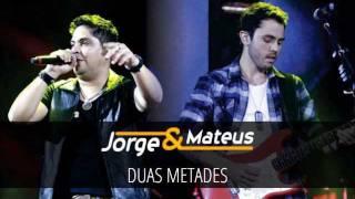 Jorge e Mateus - Duas Metades - [DVD Ao Vivo em Jurerê] - (Áudio Oficial)