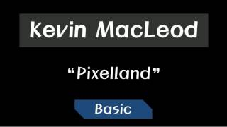 Kevin MacLeod - Pixelland ~ Basic
