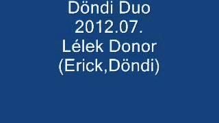 Döndi Duo Lélek Donor (Erick,Döndi)