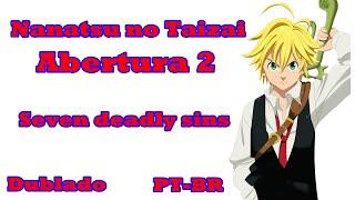"""Nanatsu No Taizai Abertura 2 """"The Seven Deadly Sins""""-  Dublado em Português"""
