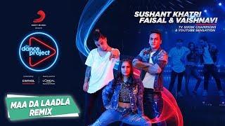 Maa Da Laadla - Remix | Faisal -Vaishnavi | Sushant Khatri | Freestyle Hip Hop | The Dance Project