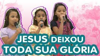 Hino: Jesus deixou toda sua glória - Heloise, Letícia e Emanuely