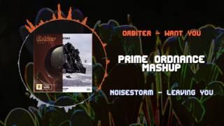 Orbiter - Want You VS Noisestorm - Leaving Now ~ [Prime Ordnance Mashup]