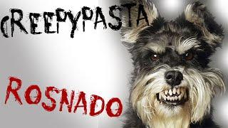 Rosnado - CreepyPasta
