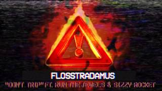 FLOSSTRADAMUS - DONT TRIP FEAT. SIZZY ROCKET & RUN THE JEWELS