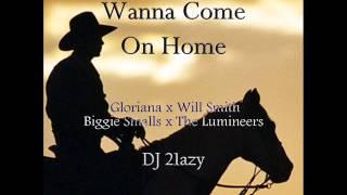 DJ 21azy - Wanna Come On Home (Gloriana x Will Smith x Biggie Smalls x The Lumineers)