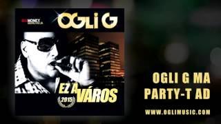 Ogli G - Ogli G ma party-t ad (Ez a Város LP - 2015)