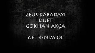 Zeus Kabadayı düet Gökhan Akça - Gel Benim Ol