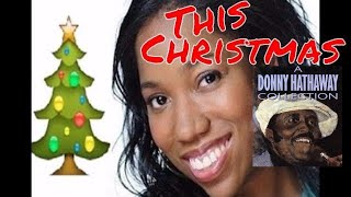 "Me Singing ""This Christmas"" (Donny Hathaway) w/ Lyrics 🎁"
