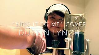 """""""Sing It To Me"""" Cover Dustin Lynch"""