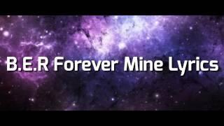 B.E.R Forever Mine Lyrics