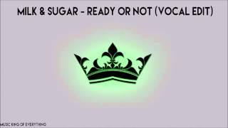 Milk & Sugar   Ready Or Not (Vocal Edit)