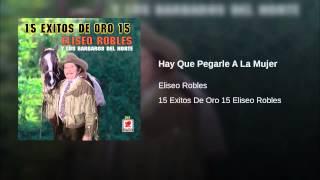 Eliseo Robles...Hay que pegarle a la mujer