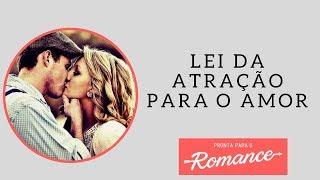 Lei da atração para o amor - Pronta para o Romance