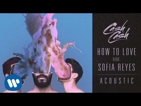 cash-cash-how-to-love-feat-sofia-reyes-acoustic-cash-cash