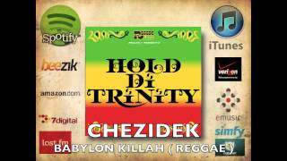 "Hold Di Trinity Riddim (Reggae) - Chezidek - ""Babylon Killah"" (Reggaeland Prod. 2012)"